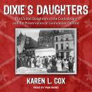 Dixie's Daughters: The United Daughters of the Confederacy and the Preservation of Confederate Cultu Audiobook
