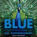 Blue: In Search of Nature's Rarest Color Audiobook