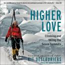 Higher Love: Climbing and Skiing the Seven Summits Audiobook