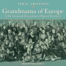 Grandmama of Europe: The Crowned Descendants of Queen Victoria Audiobook
