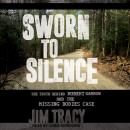 Sworn to Silence: The Truth Behind Robert Garrow and the Missing Bodies' Case Audiobook