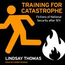 Training for Catastrophe: Fictions of National Security after 9/11 Audiobook