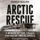 Arctic Rescue: A Memoir of the Tragic Sinking of HMS Glorious Audiobook