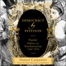 Democracy by Petition: Popular Politics in Transformation, 1790-1870 Audiobook