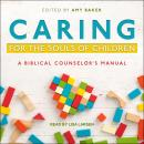 Caring for the Souls of Children: A Biblical Counselor's Manual Audiobook