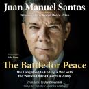 The Battle for Peace: The Long Road to Ending a War with the World's Oldest Guerrilla Army Audiobook
