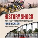 History Shock: When History Collides with Foreign Relations Audiobook