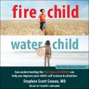 Fire Child, Water Child: How Understanding the Five Types of ADHD Can Help You Improve Your Child's  Audiobook