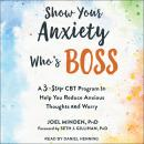 Show Your Anxiety Who's Boss: A Three-Step CBT Program to Help You Reduce Anxious Thoughts and Worry Audiobook