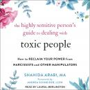 The Highly Sensitive Person's Guide to Dealing with Toxic People: How to Reclaim Your Power from Nar Audiobook