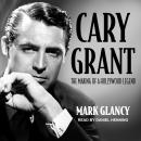 Cary Grant, the Making of a Hollywood Legend Audiobook