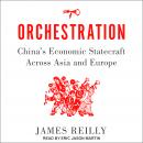 Orchestration: China's Economic Statecraft Across Asia and Europe Audiobook