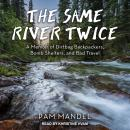 The Same River Twice: A Memoir of Dirtbag Backpackers, Bomb Shelters, and Bad Travel Audiobook