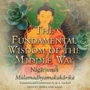 The Fundamental Wisdom of the Middle Way: Nagarjuna's Mulamadhyamakakarika Audiobook