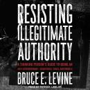 Resisting Illegitimate Authority: A Thinking Person's Guide to Being an Anti-Authoritarian-Strategie Audiobook