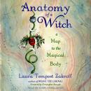Anatomy of a Witch: A Map to the Magical Body Audiobook
