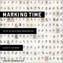 Marking Time: Art in the Age of Mass Incarceration Audiobook