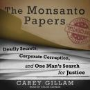The Monsanto Papers: Deadly Secrets, Corporate Corruption, and One Man's Search for Justice Audiobook