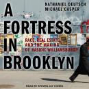 A Fortress in Brooklyn: Race, Real Estate, and the Making of Hasidic Williamsburg Audiobook