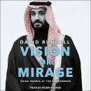 Vision or Mirage: Saudi Arabia at the Crossroads Audiobook