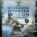 12th Hitlerjugend SS Panzer Division in Normandy Audiobook