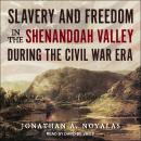 Slavery and Freedom in the Shenandoah Valley during the Civil War Era Audiobook