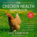 The Chicken Health Handbook, 2nd Edition: A Complete Guide to Maximizing Flock Health and Dealing wi Audiobook