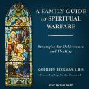 A Family Guide to Spiritual Warfare: Strategies for Deliverance and Healing Audiobook