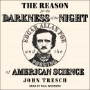 The Reason for the Darkness of the Night: Edgar Allan Poe and the Forging of American Science Audiobook