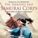 The Shogun's Last Samurai Corps: The Bloody Battles and Intrigues of the Shinsengumi Audiobook