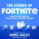 The Science of Fortnite: The Real Science Behind the Weapons, Gadgets, Mechanics, and More! Audiobook