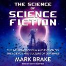 The Science of Science Fiction: The Influence of Film and Fiction on the Science and Culture of Our  Audiobook
