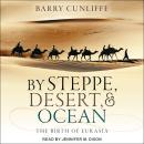 By Steppe, Desert, and Ocean: The Birth of Eurasia Audiobook