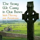 The Story We Carry in Our Bones: Irish History for Americans Audiobook