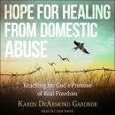 Hope For Healing From Domestic Abuse: Reaching for God's Promise of Real Freedom Audiobook