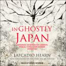 In Ghostly Japan: Japanese Legends of Ghosts, Yokai, Yurei and Other Oddities Audiobook