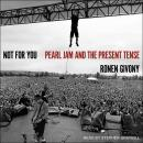 Not For You: Pearl Jam and the Present Tense Audiobook