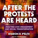After the Protests Are Heard: Enacting Civic Engagement and Social Transformation Audiobook