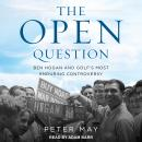 The Open Question: Ben Hogan and Golf's Most Enduring Controversy Audiobook