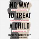 No Way to Treat a Child: How the Foster Care System, Family Courts, and Racial Activists Are Wreckin Audiobook