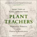 Plant Teachers: Ayahuasca, Tobacco, and the Pursuit of Knowledge Audiobook