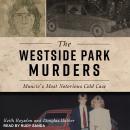 The Westside Park Murders: Muncie's Most Notorious Cold Case Audiobook