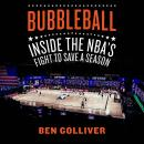 Bubbleball: Inside the NBA's Fight to Save a Season Audiobook