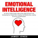 Emotional Intelligence: An Easy to Follow Guide to Becoming a High-Eq Person and Developing Your Peo Audiobook