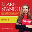 Learn Spanish: Spanish for Beginners with Spanish Verbs, Spanish Grammar, Spanish Adjective and Span Audiobook