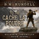To The Cache La Poudre (Buckskin Chronicles Book 7) Audiobook