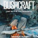 Bushcraft: How To Eat in the Wilderness Audiobook