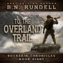 To The Overland Trail (Buckskin Chronicles Book 8) Audiobook