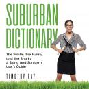 Suburban Dictionary: The Subtle, The Funny, And The Snarky: The Slang of the Rich Audiobook