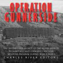 Operation Gunnerside: The History and Legacy of the Allied Mission to Sabotage Nazi Germany's Nuclea Audiobook